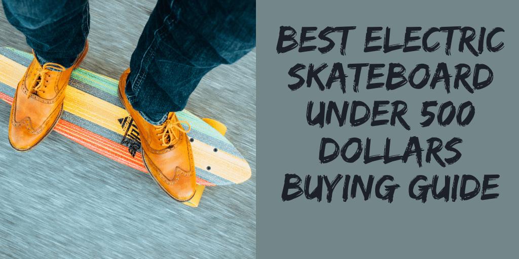 Best Electric Skateboard Under 500$