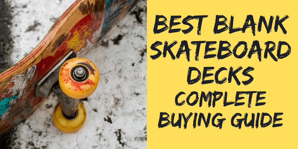 Best Blank Skateboard Decks (Pro Quality & Complete Plain)