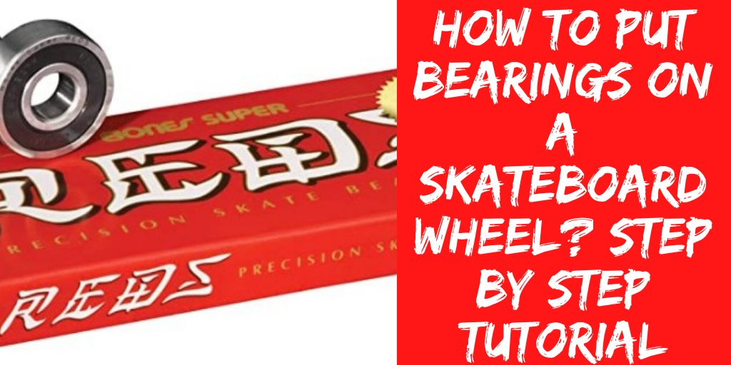 How to Put Bearings on a Skateboard Wheel? Step by Step Tutorial