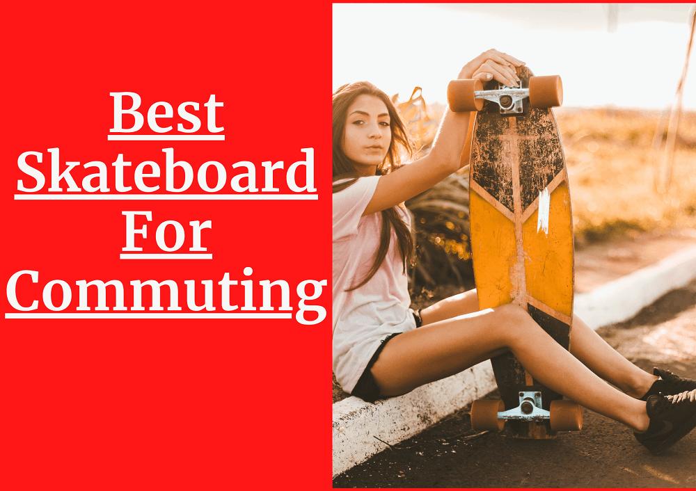 Best Skateboard For Commuting
