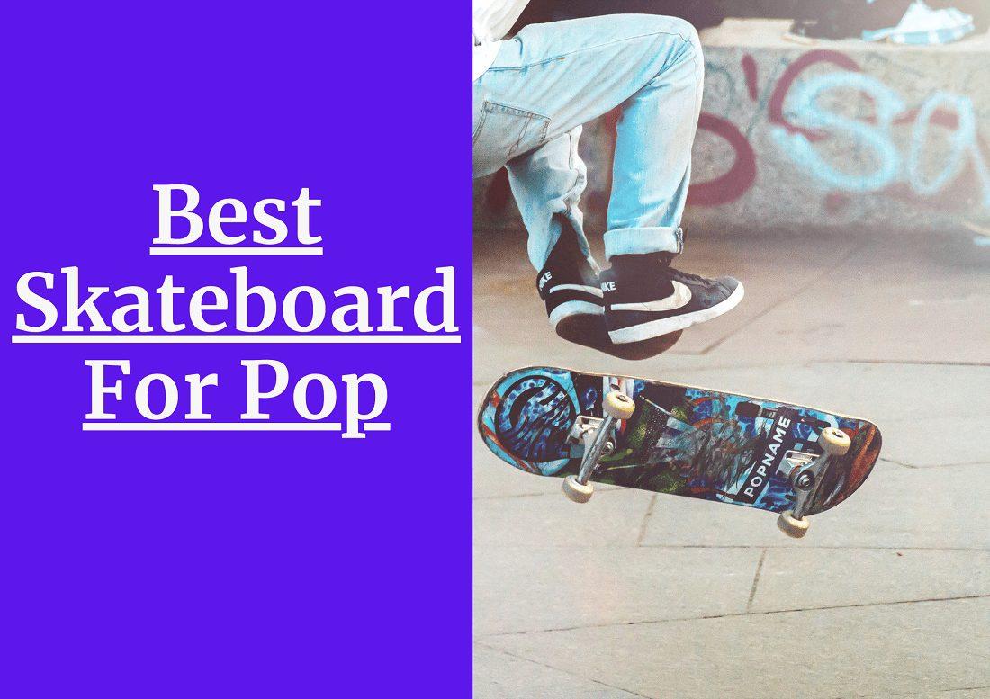 Best Skateboard For Pop