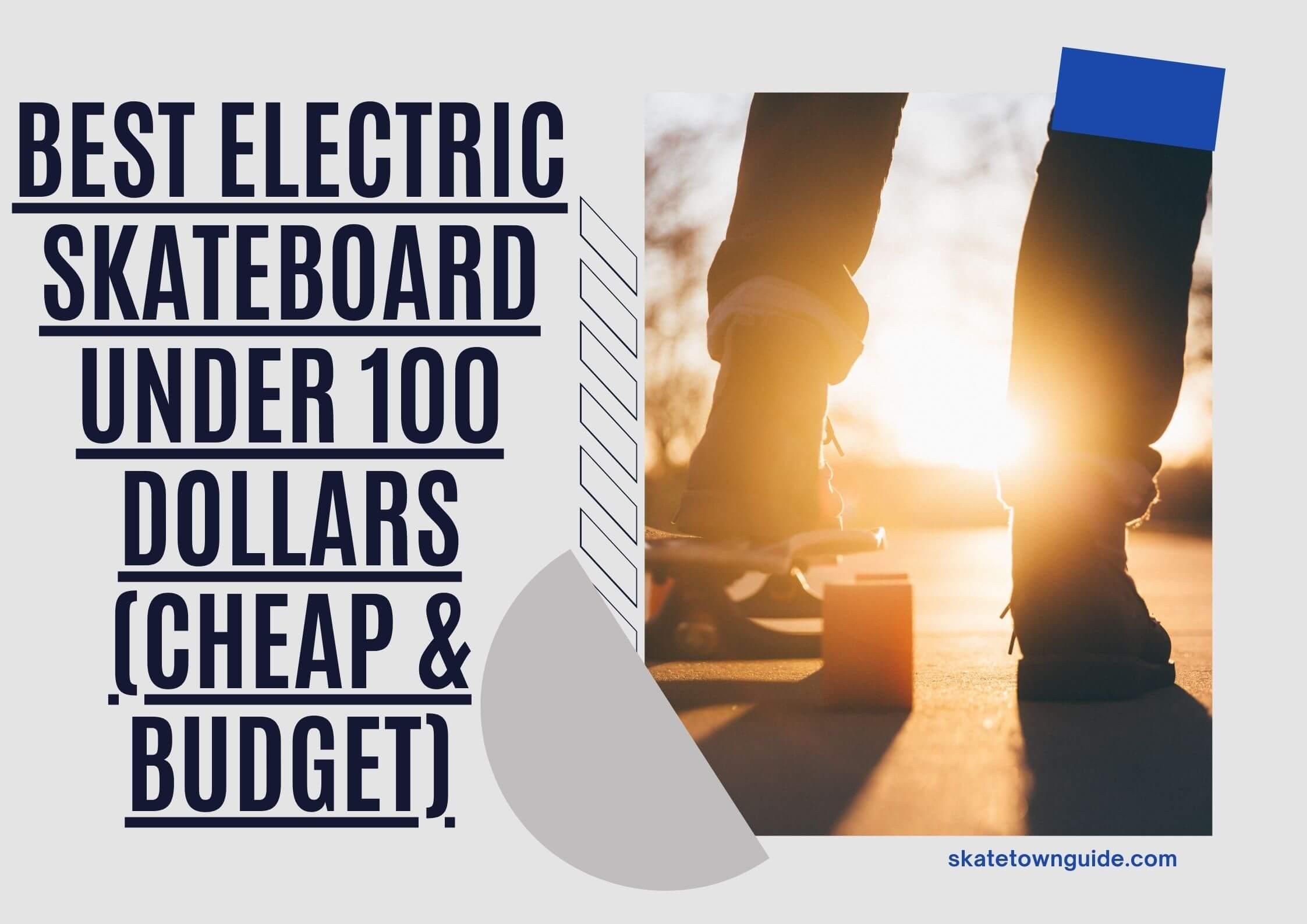 Top 9 Best Electric Skateboard Under 100 Dollars (Cheap & Budget)
