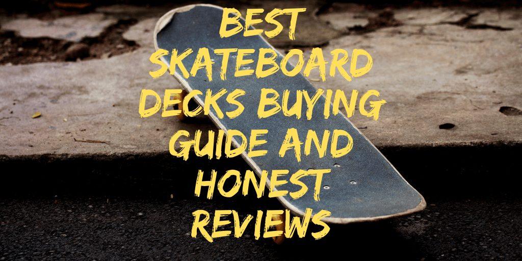 Top 10 Best Skateboard Decks (Pro Quality Most Durable & Popular)