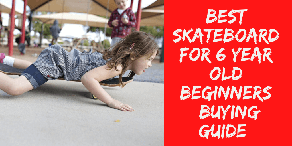 Best Skateboard For 6 Year Old Beginners (Buying Guide