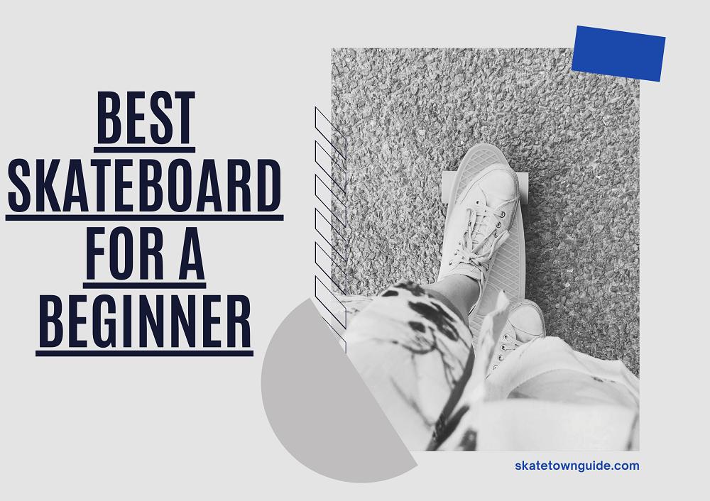 Best Skateboard For Beginners (Good Quality Brands)