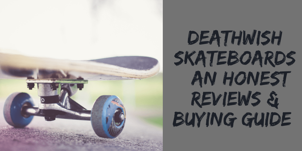 Deathwish Skateboards: An Honest Reviews and Buying Guide