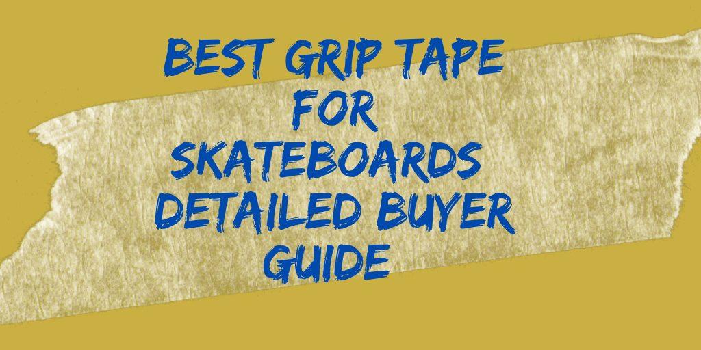 Best Grip Tape For Skateboards