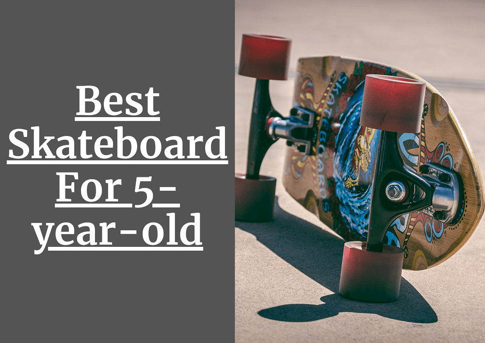 BEST SKATEBOARD FOR 5 YEARS OLD