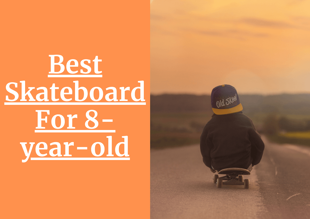 Best Skateboard For 8-year-old